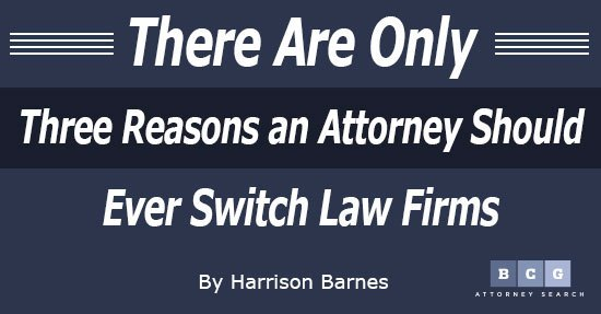 There Are Only Three Reasons an Attorney Should Ever Switch Law Firms